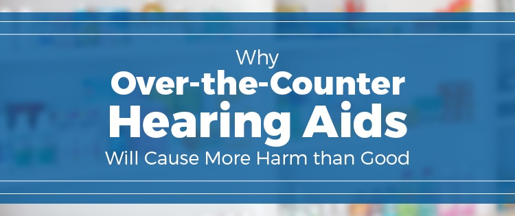 Why Over-the-Counter Hearing Aids Will Ultimately Cost Consumers Much More